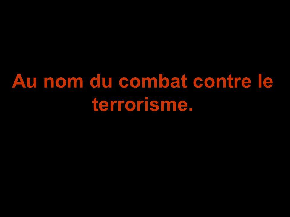 Au nom du combat contre le terrorisme.