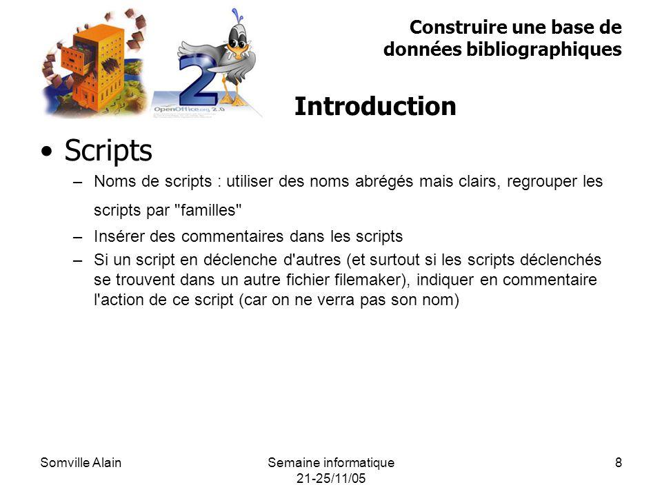 Somville AlainSemaine informatique 21-25/11/05 9 Relations –Généralités –Relation de type 1 à N –Relation de type N à N Construire une base de données bibliographiques Introduction