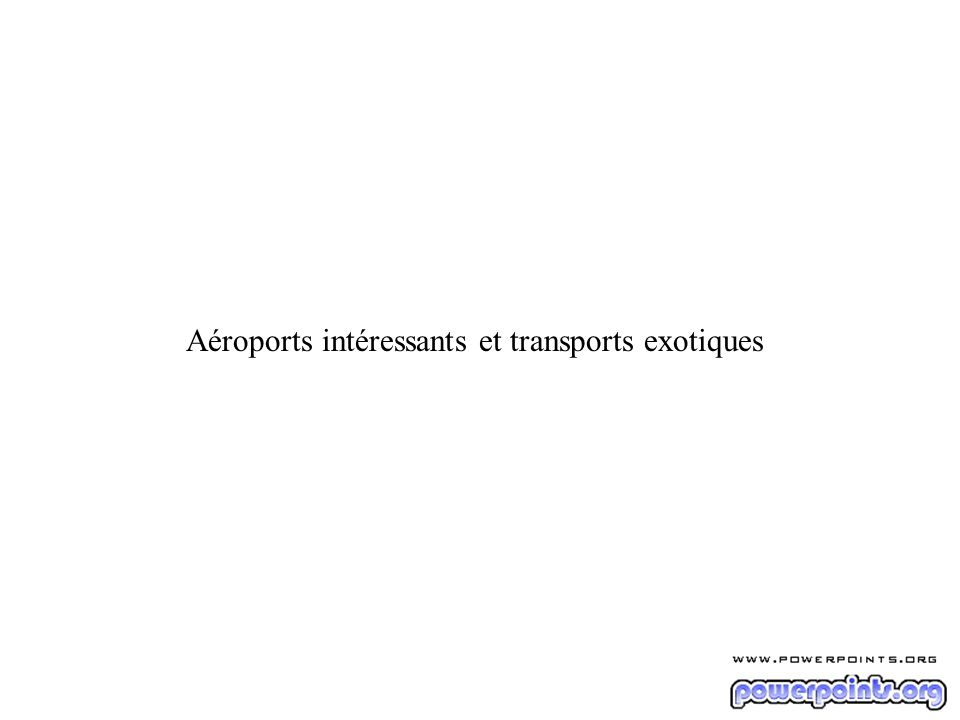 Aéroports intéressants et transports exotiques