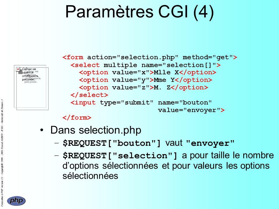 Formation à PHP version 2.1 - Copyright© 1999 - 2003 Pascal AUBRY - IFSIC - Université de Rennes 1 Paramètres CGI (4) Mlle X Mme Y M. Z Dans selection