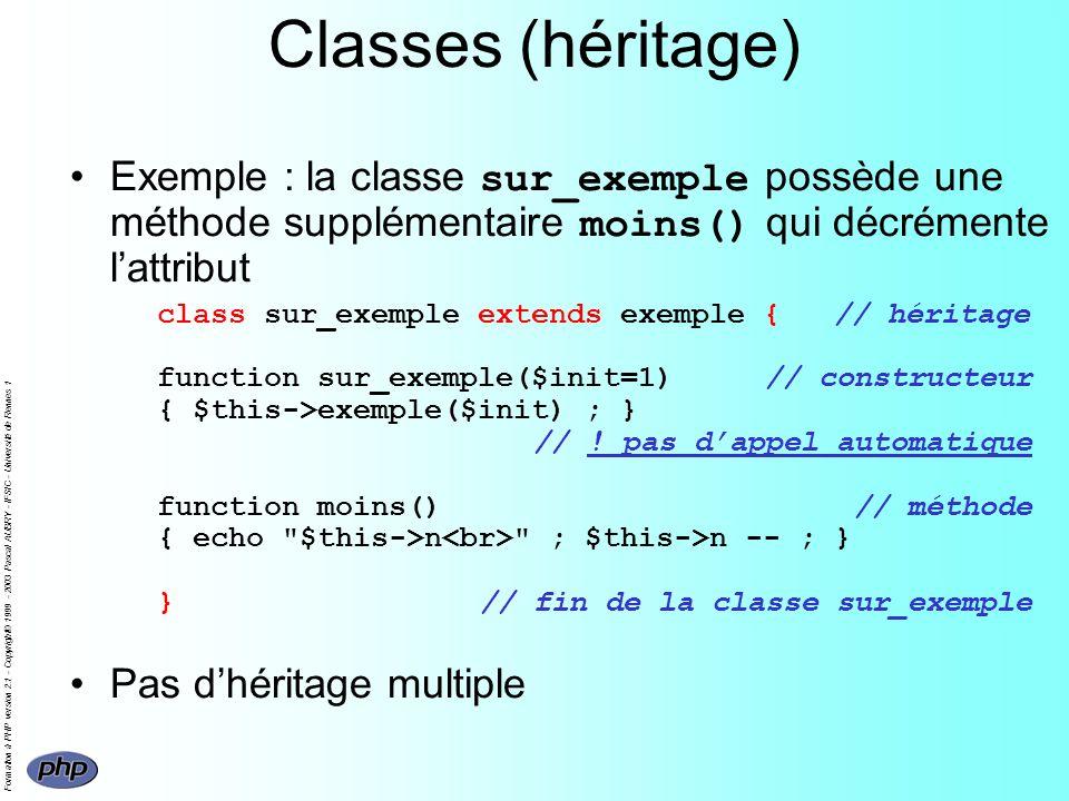 Formation à PHP version 2.1 - Copyright© 1999 - 2003 Pascal AUBRY - IFSIC - Université de Rennes 1 Classes (héritage) Exemple : la classe sur_exemple