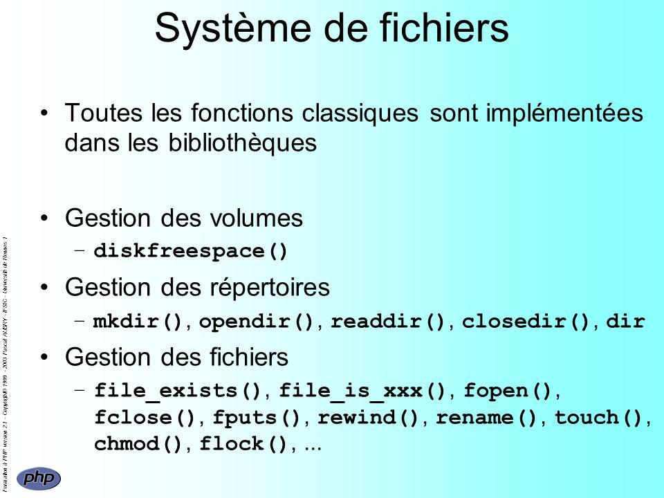 Formation à PHP version 2.1 - Copyright© 1999 - 2003 Pascal AUBRY - IFSIC - Université de Rennes 1 Système de fichiers Toutes les fonctions classiques