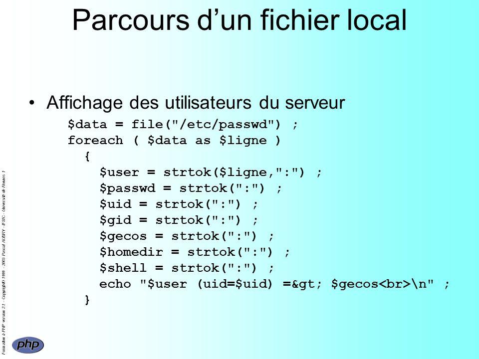 Formation à PHP version 2.1 - Copyright© 1999 - 2003 Pascal AUBRY - IFSIC - Université de Rennes 1 Parcours dun fichier local Affichage des utilisateu