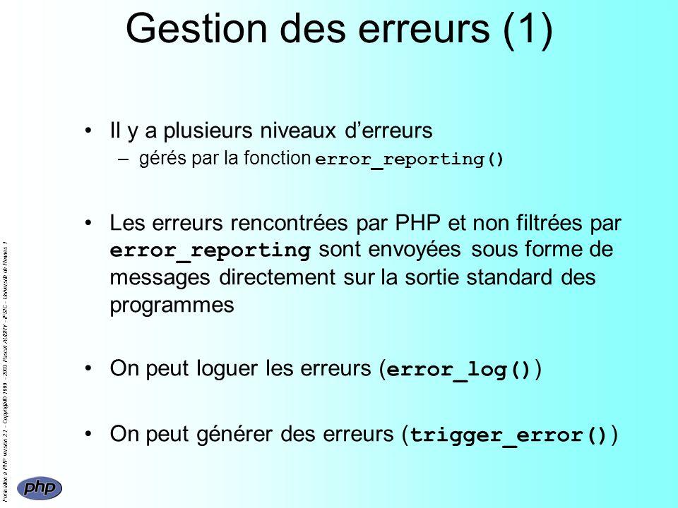 Formation à PHP version 2.1 - Copyright© 1999 - 2003 Pascal AUBRY - IFSIC - Université de Rennes 1 Gestion des erreurs (1) Il y a plusieurs niveaux de