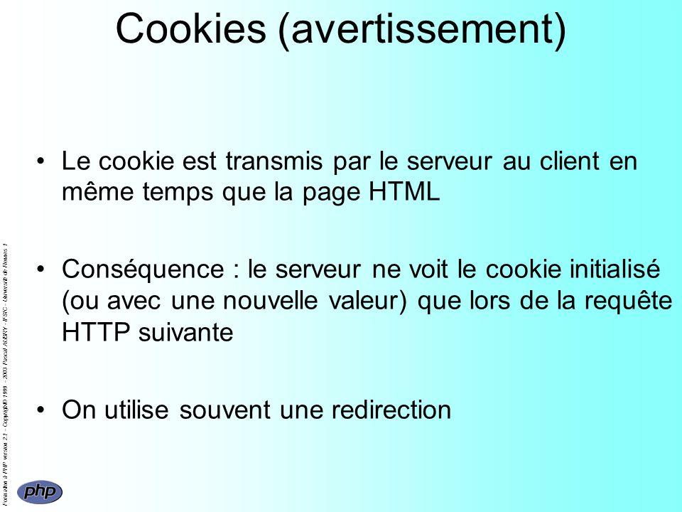 Formation à PHP version 2.1 - Copyright© 1999 - 2003 Pascal AUBRY - IFSIC - Université de Rennes 1 Cookies (avertissement) Le cookie est transmis par