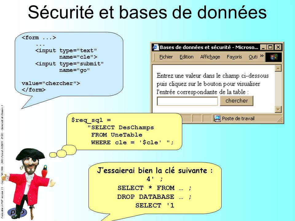 Formation à PHP version 2.1 - Copyright© 1999 - 2003 Pascal AUBRY - IFSIC - Université de Rennes 1 Sécurité et bases de données... $req_sql =