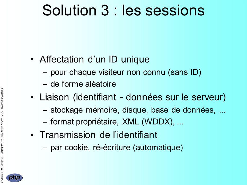Formation à PHP version 2.1 - Copyright© 1999 - 2003 Pascal AUBRY - IFSIC - Université de Rennes 1 Solution 3 : les sessions Affectation dun ID unique