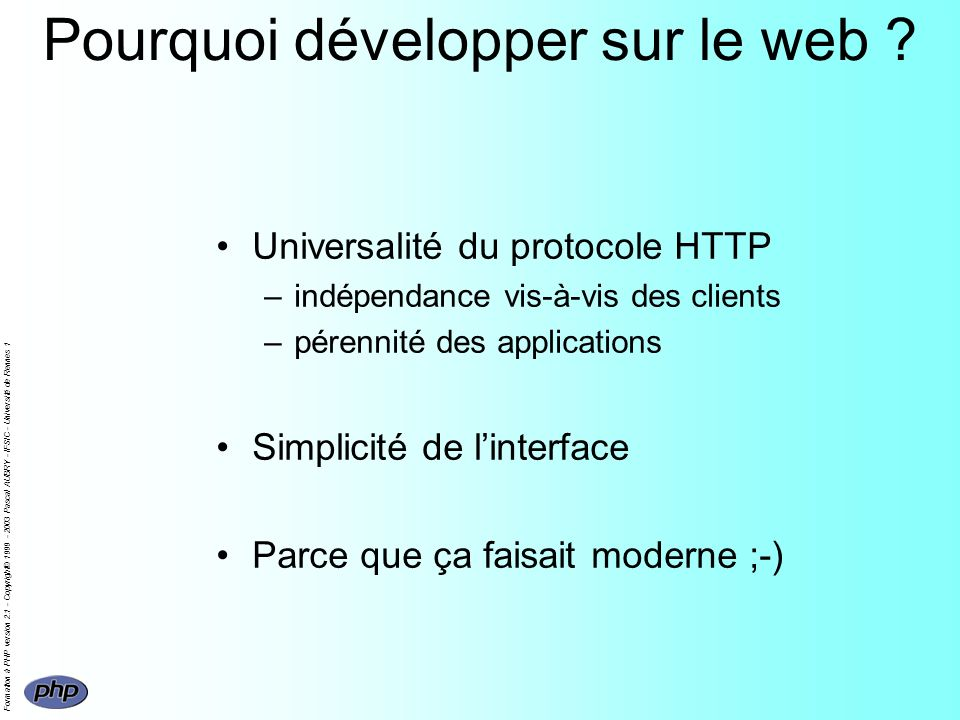 Formation à PHP version 2.1 - Copyright© 1999 - 2003 Pascal AUBRY - IFSIC - Université de Rennes 1 Pourquoi développer sur le web .