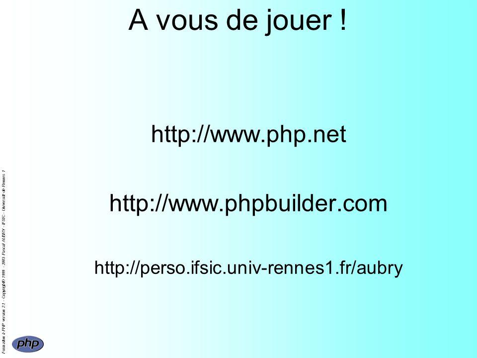 Formation à PHP version 2.1 - Copyright© 1999 - 2003 Pascal AUBRY - IFSIC - Université de Rennes 1 A vous de jouer ! http://www.php.net http://www.php