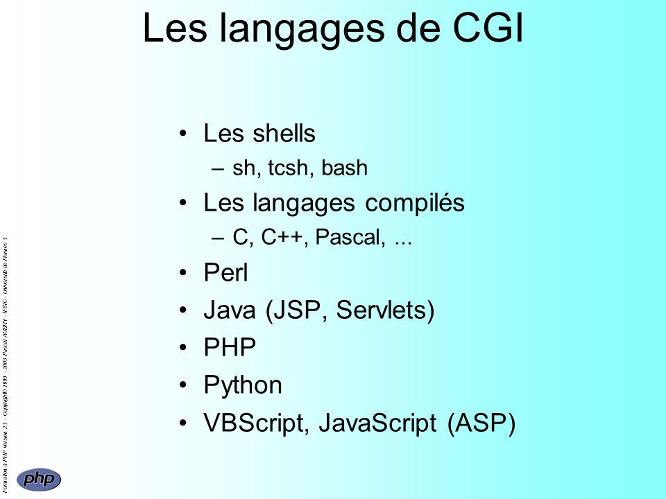Formation à PHP version 2.1 - Copyright© 1999 - 2003 Pascal AUBRY - IFSIC - Université de Rennes 1 Les langages de CGI Les shells –sh, tcsh, bash Les langages compilés –C, C++, Pascal,...