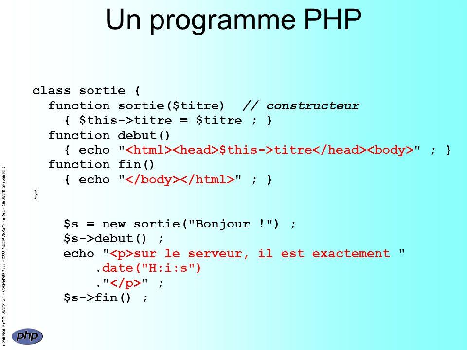 Formation à PHP version 2.1 - Copyright© 1999 - 2003 Pascal AUBRY - IFSIC - Université de Rennes 1 Un programme PHP class sortie { function sortie($ti