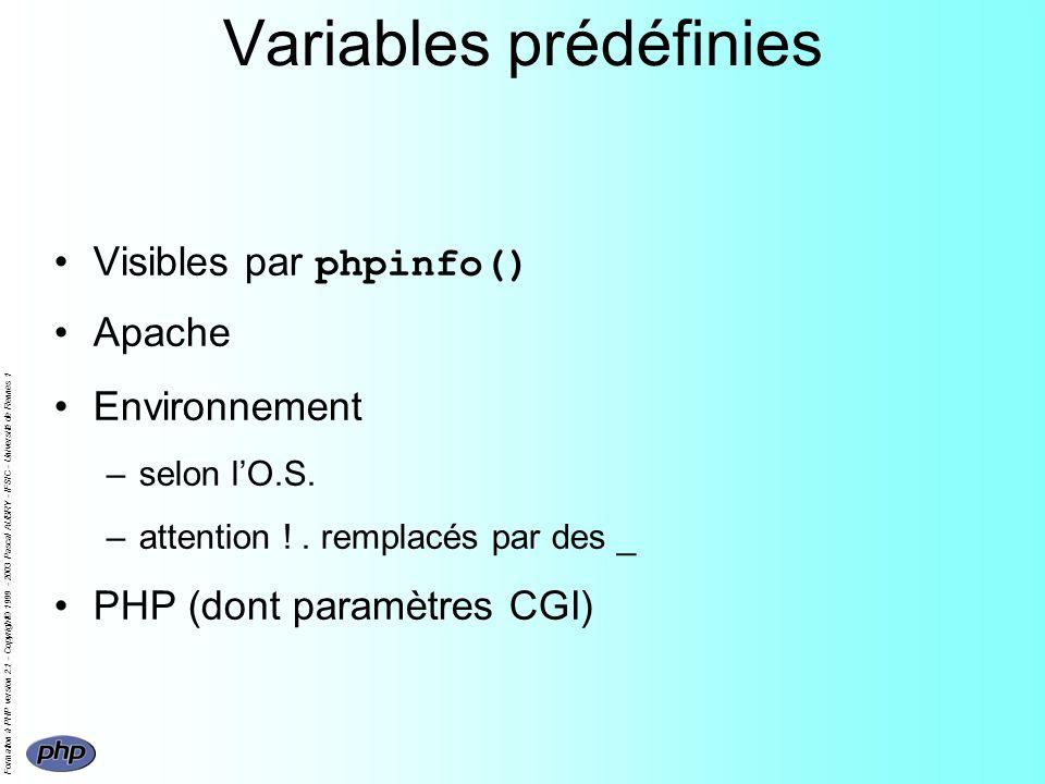 Formation à PHP version 2.1 - Copyright© 1999 - 2003 Pascal AUBRY - IFSIC - Université de Rennes 1 Variables prédéfinies Visibles par phpinfo() Apache Environnement –selon lO.S.