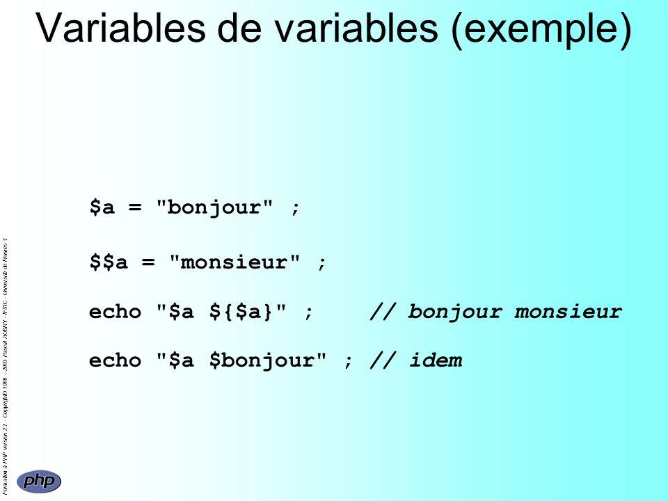 Formation à PHP version 2.1 - Copyright© 1999 - 2003 Pascal AUBRY - IFSIC - Université de Rennes 1 Variables de variables (exemple) $a = bonjour ; $$a = monsieur ; echo $a ${$a} ;// bonjour monsieur echo $a $bonjour ;// idem