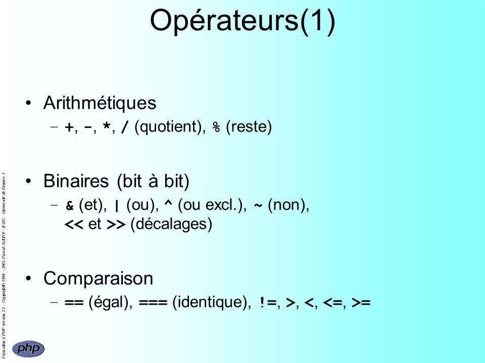Formation à PHP version 2.1 - Copyright© 1999 - 2003 Pascal AUBRY - IFSIC - Université de Rennes 1 Opérateurs(1) Arithmétiques –+, -, *, / (quotient), % (reste) Binaires (bit à bit) –& (et), | (ou), ^ (ou excl.), ~ (non), > (décalages) Comparaison –== (égal), === (identique), !=, >, =