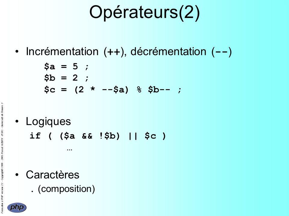Formation à PHP version 2.1 - Copyright© 1999 - 2003 Pascal AUBRY - IFSIC - Université de Rennes 1 Opérateurs(2) Incrémentation ( ++ ), décrémentation ( -- ) $a = 5 ; $b = 2 ; $c = (2 * --$a) % $b-- ; Logiques if ( ($a && !$b) || $c ) … Caractères.