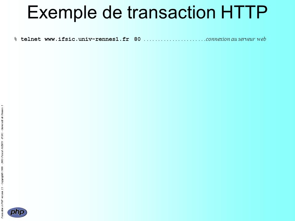 Formation à PHP version 2.1 - Copyright© 1999 - 2003 Pascal AUBRY - IFSIC - Université de Rennes 1 Création dimages (exemple) // ouverture de l image if (!($im = ImageCreateFromPNG( logos/img )) ) return ; // allocation de la couleur d écriture $fg = ImageColorAllocate ($im, 255, 255, 255); // affichage dun texte ImageTTFText($im,16,0,10,20,$fg, comicbd.ttf , texte ) ; // envoi sur la sortie standard header( Content-Type: image/jpeg ) ; ImageJpeg($im) ; ImageDestroy($im) ;