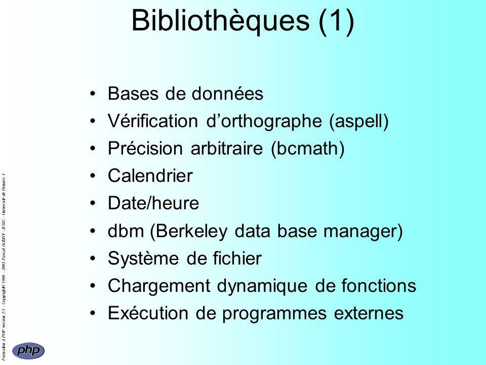 Formation à PHP version 2.1 - Copyright© 1999 - 2003 Pascal AUBRY - IFSIC - Université de Rennes 1 Bibliothèques (1) Bases de données Vérification dor