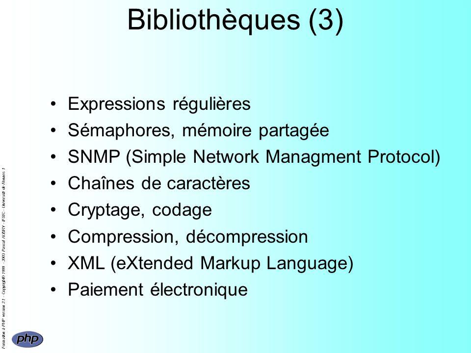 Formation à PHP version 2.1 - Copyright© 1999 - 2003 Pascal AUBRY - IFSIC - Université de Rennes 1 Bibliothèques (3) Expressions régulières Sémaphores
