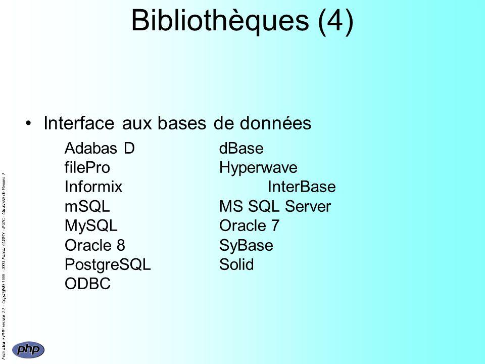 Formation à PHP version 2.1 - Copyright© 1999 - 2003 Pascal AUBRY - IFSIC - Université de Rennes 1 Bibliothèques (4) Interface aux bases de données Adabas DdBase fileProHyperwave InformixInterBase mSQLMS SQL Server MySQLOracle 7 Oracle 8SyBase PostgreSQLSolid ODBC