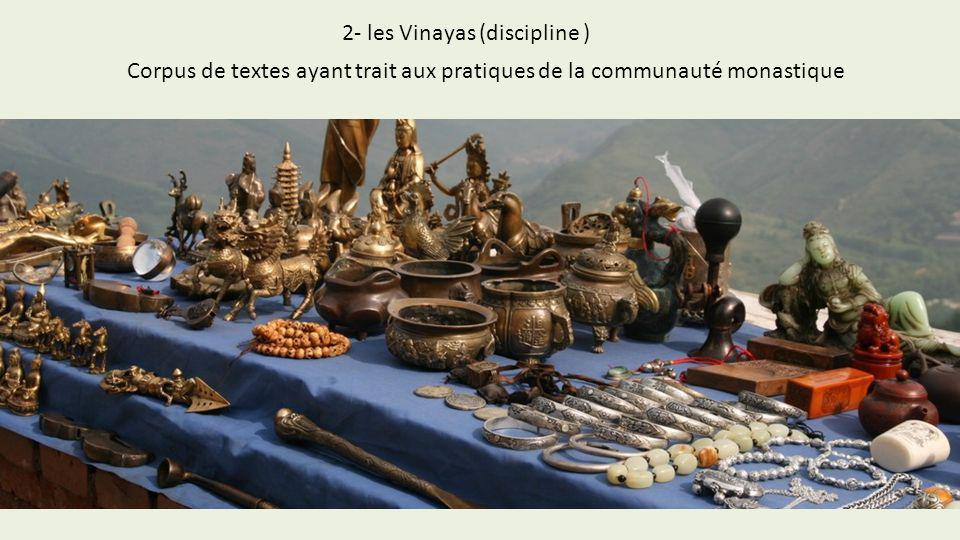 2- les Vinayas (discipline ) Corpus de textes ayant trait aux pratiques de la communauté monastique