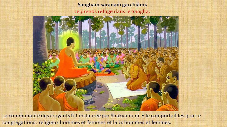 Sangha sarana gacchiāmi. Je prends refuge dans le Sangha. La communauté des croyants fut instaurée par Shakyamuni. Elle comportait les quatre congréga