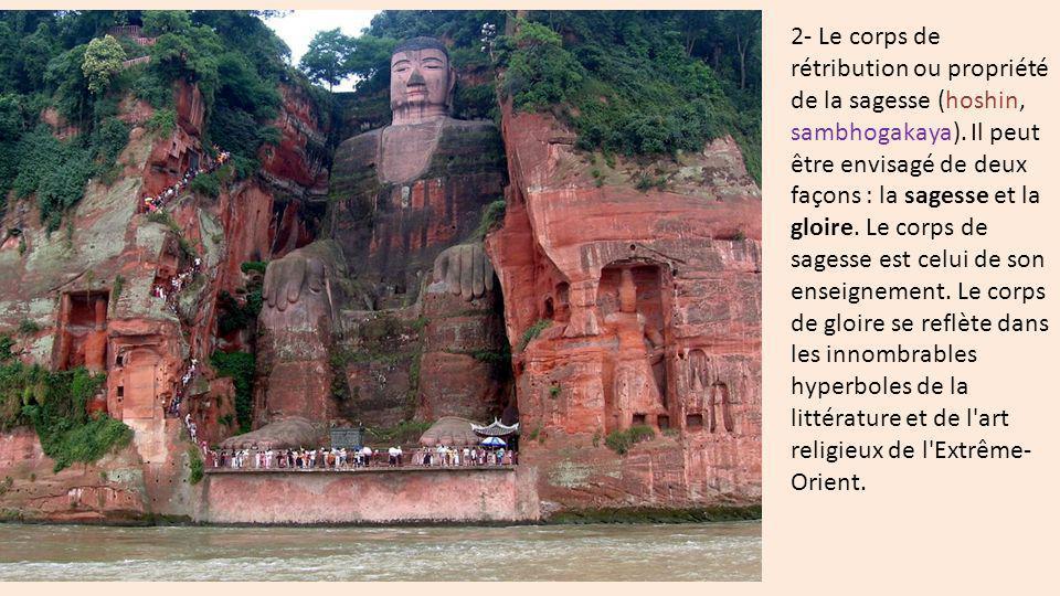 2- Le corps de rétribution ou propriété de la sagesse (hoshin, sambhogakaya). Il peut être envisagé de deux façons : la sagesse et la gloire. Le corps