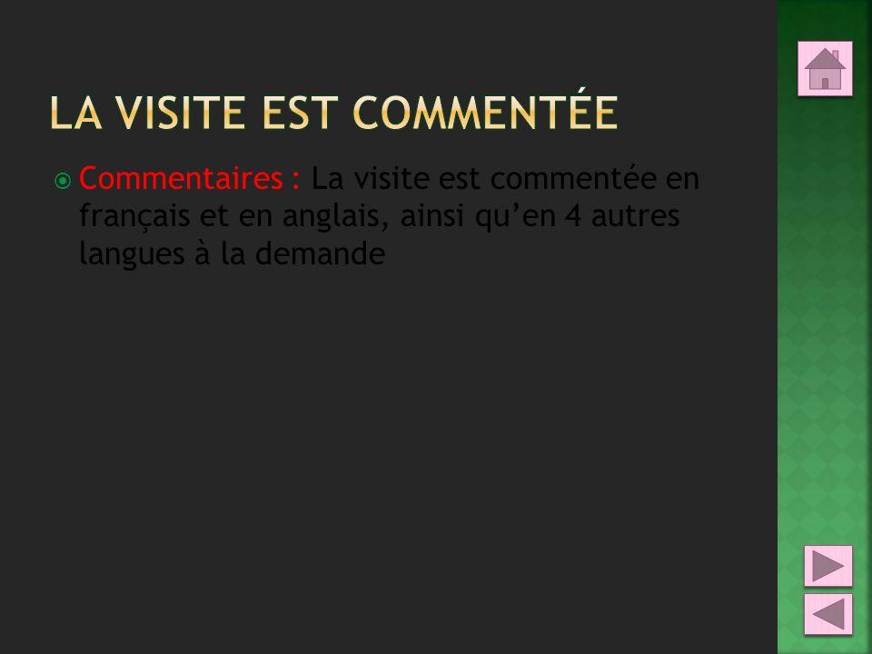 Commentaires : La visite est commentée en français et en anglais, ainsi quen 4 autres langues à la demande