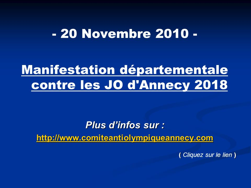 - 20 Novembre 2010 - Manifestation départementale contre les JO d Annecy 2018 Plus dinfos sur : http://www.comiteantiolympiqueannecy.com ( ) ( Cliquez sur le lien )