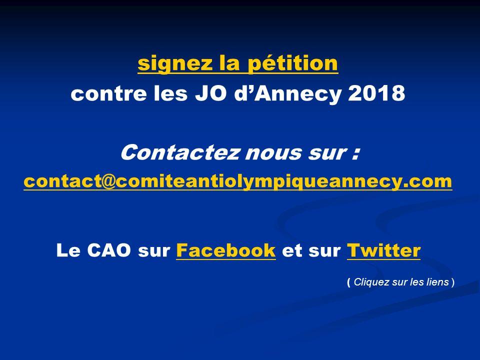 signez la pétition contre les JO dAnnecy 2018 Contactez nous sur : contact@comiteantiolympiqueannecy.com Le CAO sur Facebook et sur TwitterFacebookTwitter ( Cliquez sur les liens )