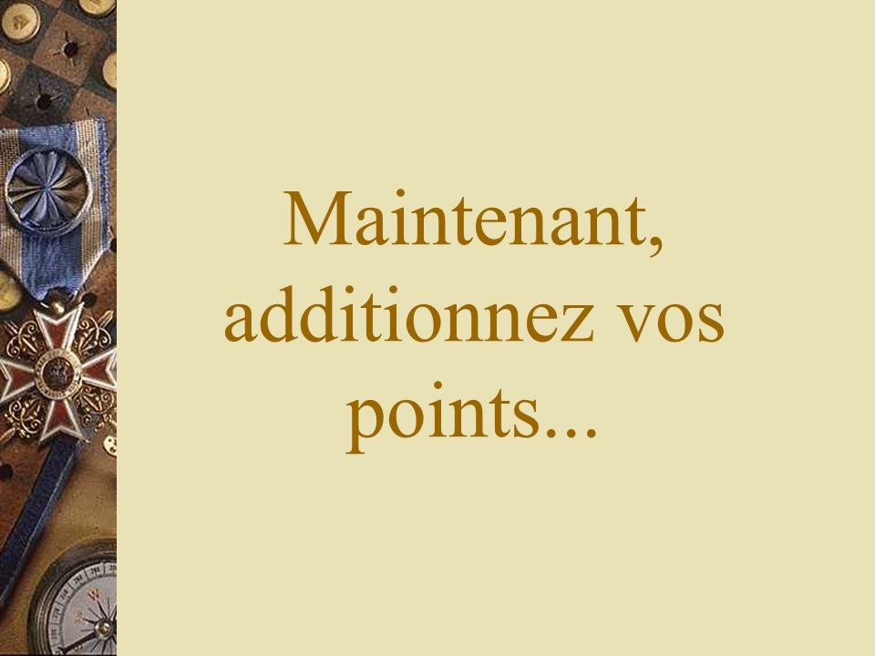 Maintenant, additionnez vos points...