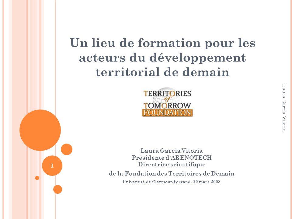 Un lieu de formation pour les acteurs du développement territorial de demain Laura Garcia Vitoria Présidente dARENOTECH Directrice scientifique de la