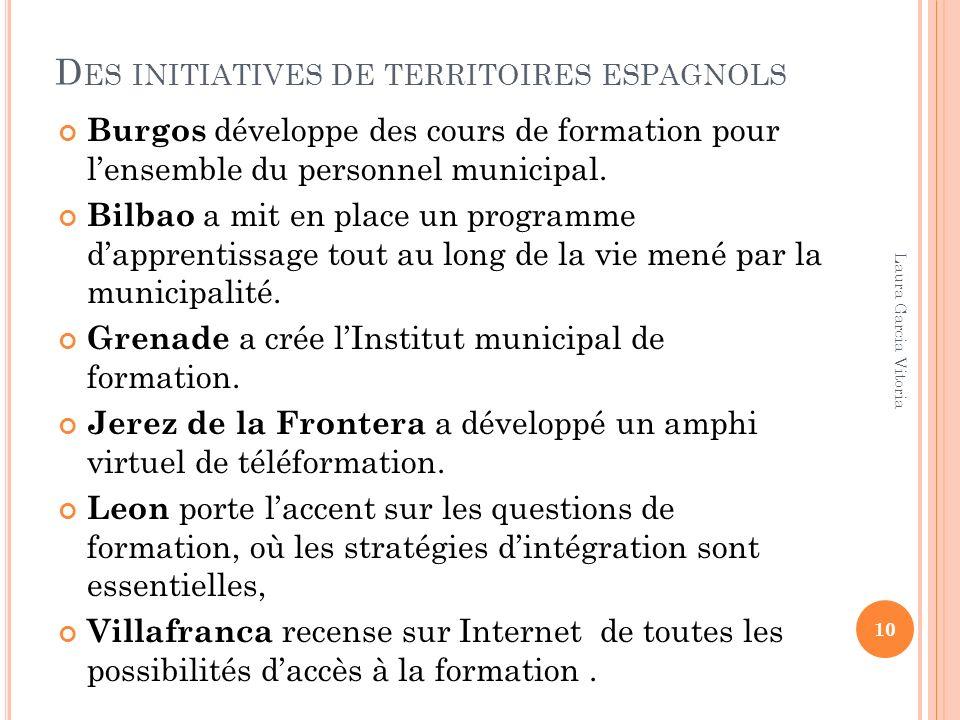 D ES INITIATIVES DE TERRITOIRES ESPAGNOLS Burgos développe des cours de formation pour lensemble du personnel municipal. Bilbao a mit en place un prog