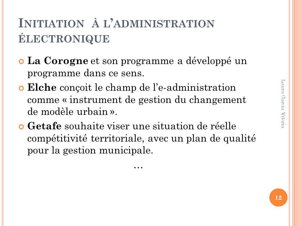 I NITIATION À L ADMINISTRATION ÉLECTRONIQUE La Corogne et son programme a développé un programme dans ce sens. Elche conçoit le champ de le-administra