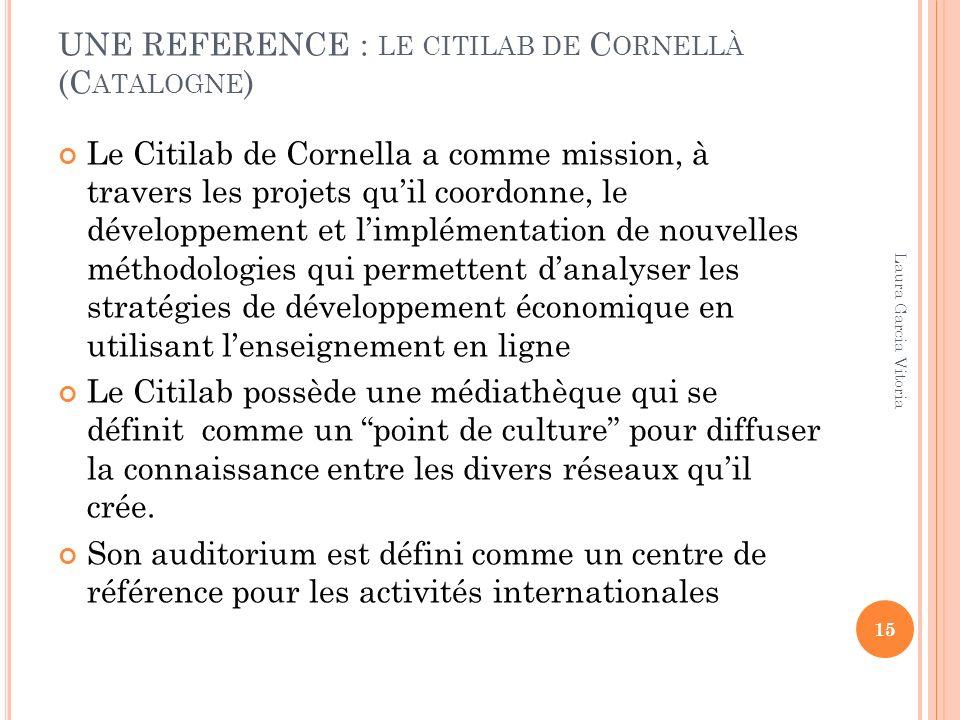 UNE REFERENCE : LE CITILAB DE C ORNELLÀ (C ATALOGNE ) Le Citilab de Cornella a comme mission, à travers les projets quil coordonne, le développement e