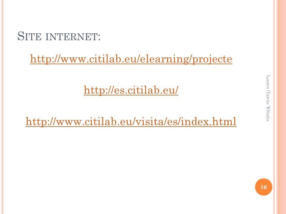 S ITE INTERNET : http://www.citilab.eu/elearning/projecte http://es.citilab.eu/ http://www.citilab.eu/visita/es/index.html 16 Laura Garcia Vitoria