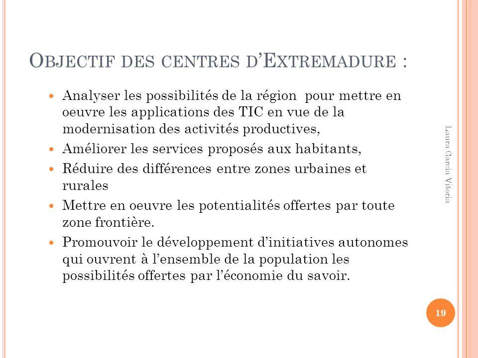 O BJECTIF DES CENTRES D E XTREMADURE : Analyser les possibilités de la région pour mettre en oeuvre les applications des TIC en vue de la modernisatio