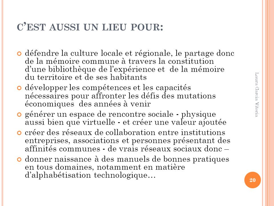 C EST AUSSI UN LIEU POUR : défendre la culture locale et régionale, le partage donc de la mémoire commune à travers la constitution dune bibliothèque
