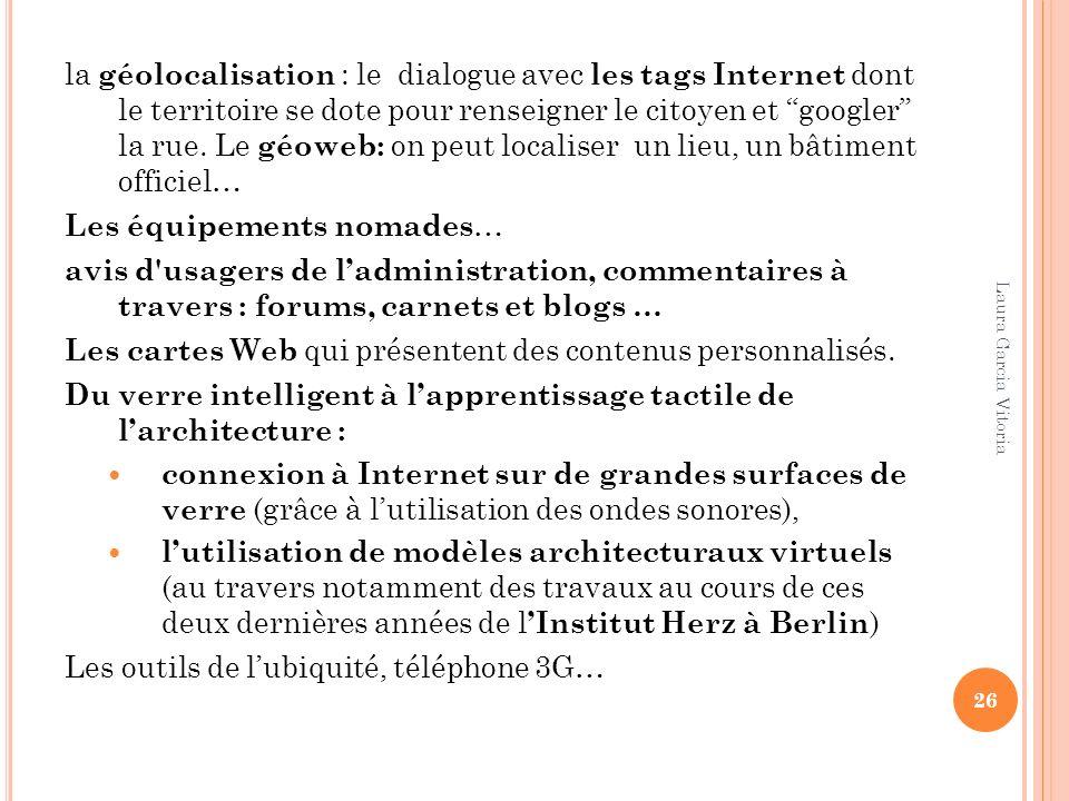 la géolocalisation : le dialogue avec les tags Internet dont le territoire se dote pour renseigner le citoyen et googler la rue. Le géoweb: on peut lo