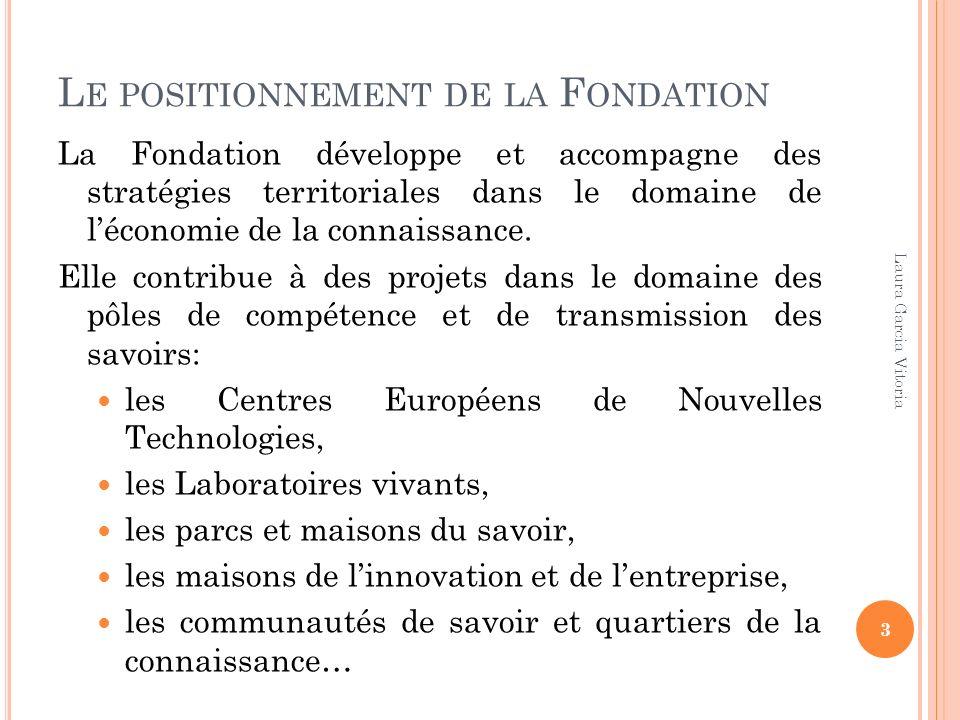 L E POSITIONNEMENT DE LA F ONDATION La Fondation développe et accompagne des stratégies territoriales dans le domaine de léconomie de la connaissance.