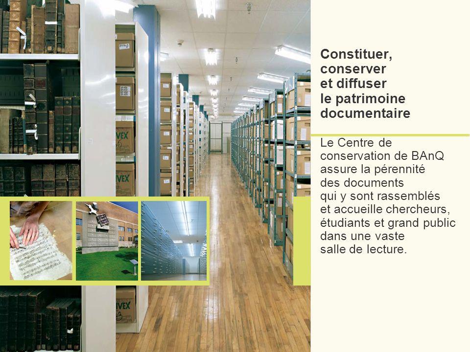 Constituer, conserver et diffuser le patrimoine documentaire Le Centre de conservation de BAnQ assure la pérennité des documents qui y sont rassemblés et accueille chercheurs, étudiants et grand public dans une vaste salle de lecture.