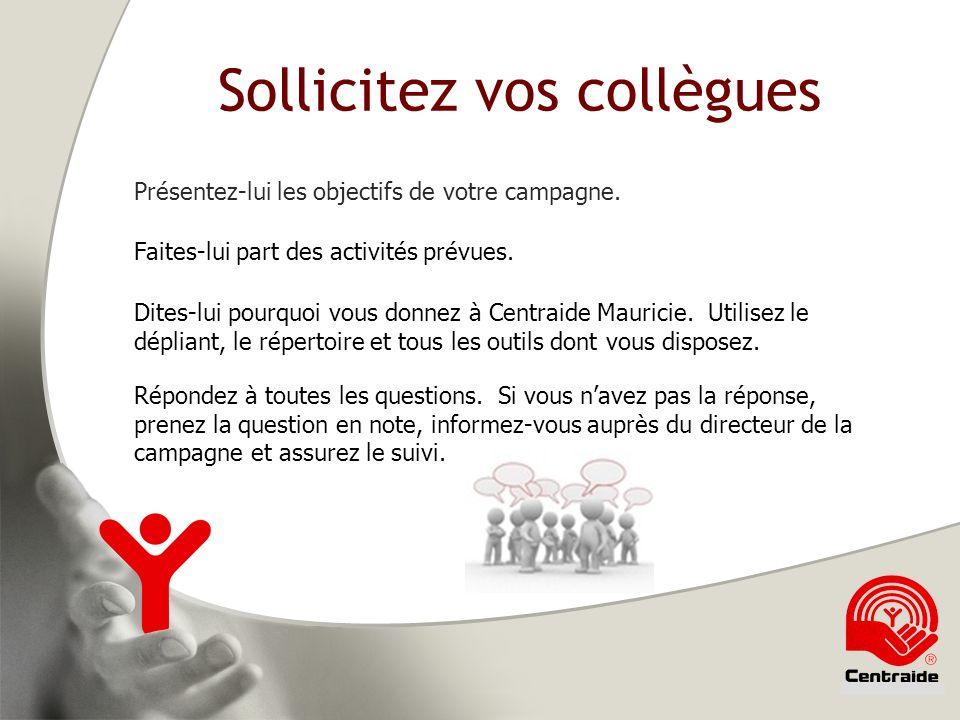 Sollicitez vos collègues Présentez-lui les objectifs de votre campagne.
