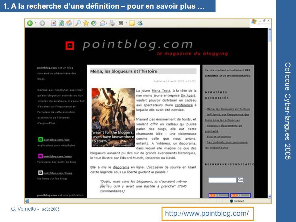 Colloque Cyber-langues 2005 1. A la recherche dune définition – pour en savoir plus … http://www.pointblog.com/ G. Vernetto - août 2005