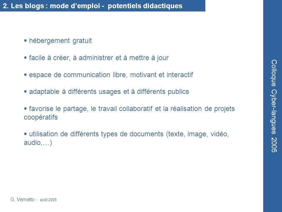 Colloque Cyber-langues 2005 2. Les blogs : mode demploi - potentiels didactiques hébergement gratuit facile à créer, à administrer et à mettre à jour