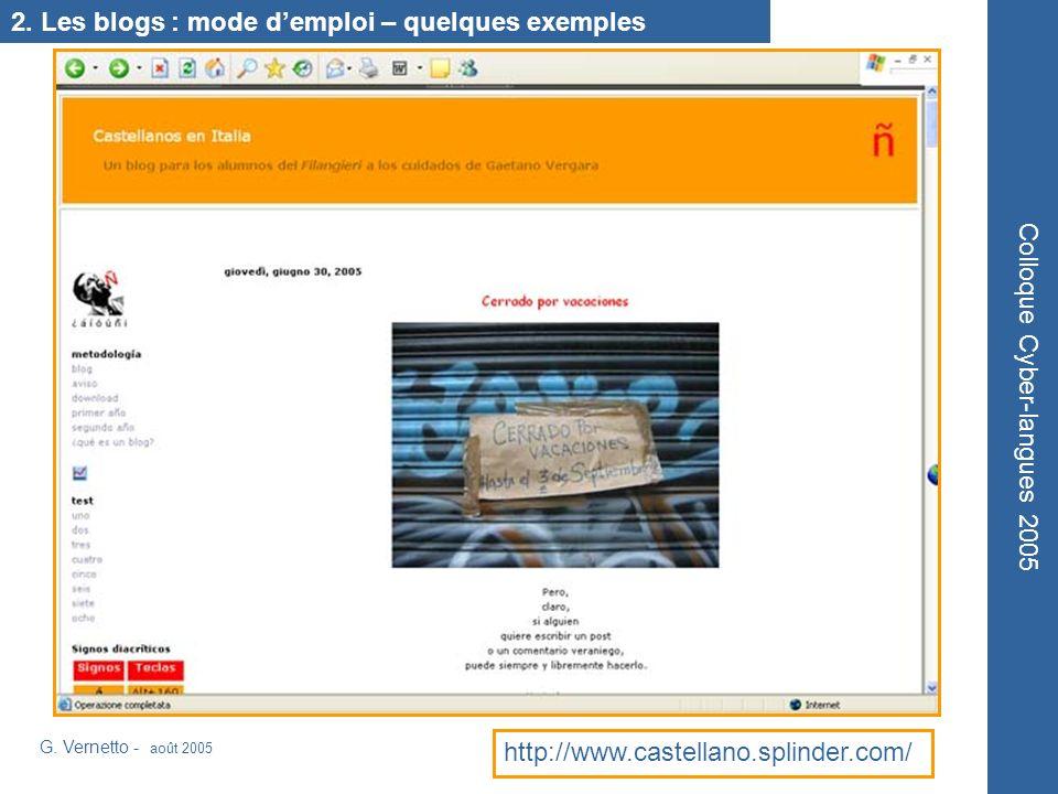 G. Vernetto - août 2005 Colloque Cyber-langues 2005 http://www.castellano.splinder.com/ 2. Les blogs : mode demploi – quelques exemples