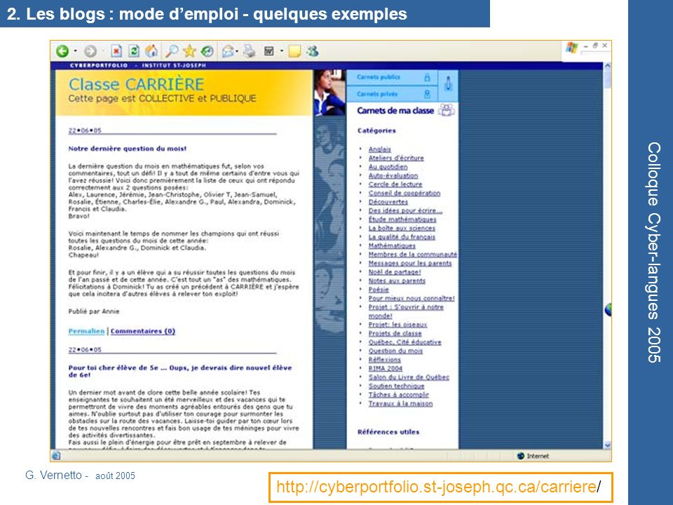 G. Vernetto - août 2005 Colloque Cyber-langues 2005 http://cyberportfolio.st-joseph.qc.ca/carriere/ 2. Les blogs : mode demploi - quelques exemples