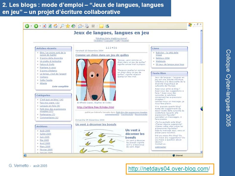 G. Vernetto - août 2005 Colloque Cyber-langues 2005 http://netdays04.over-blog.comhttp://netdays04.over-blog.com/ 2. Les blogs : mode demploi – Jeux d
