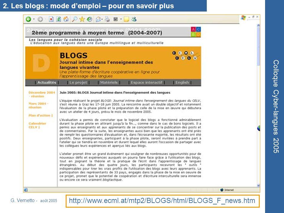 http://www.ecml.at/mtp2/BLOGS/html/BLOGS_F_news.htm Colloque Cyber-langues 2005 G. Vernetto - août 2005 2. Les blogs : mode demploi – pour en savoir p