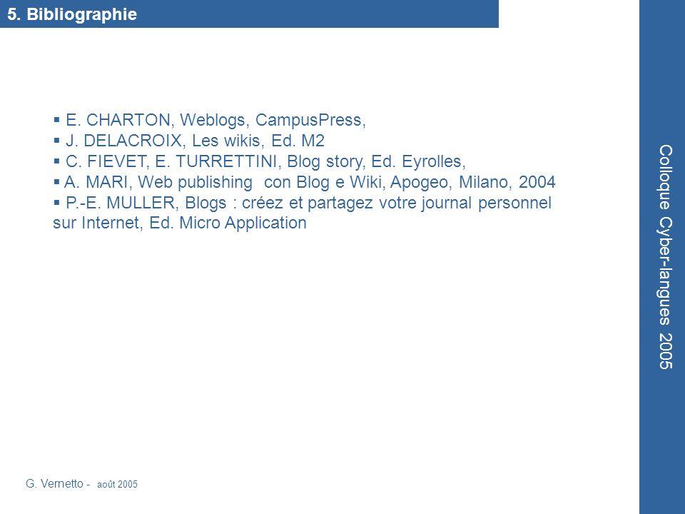 5. Bibliographie G. Vernetto - août 2005 Colloque Cyber-langues 2005 E. CHARTON, Weblogs, CampusPress, J. DELACROIX, Les wikis, Ed. M2 C. FIEVET, E. T