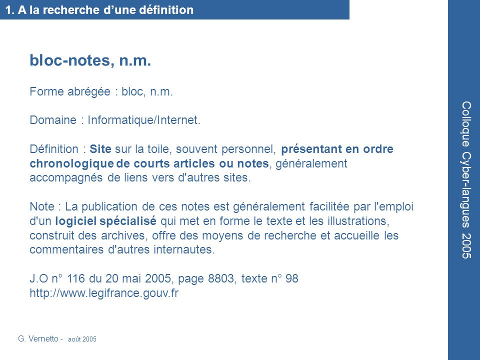 1. A la recherche dune définition bloc-notes, n.m. Forme abrégée : bloc, n.m. Domaine : Informatique/Internet. Définition : Site sur la toile, souvent