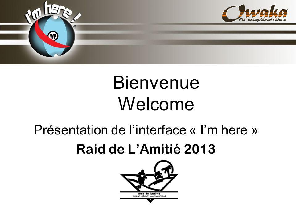 Bienvenue Welcome Présentation de linterface « Im here » Raid de LAmitié 2013